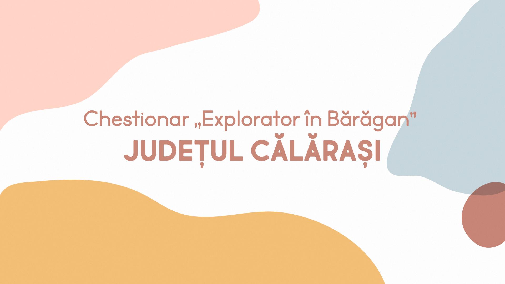 """Chestionar Itinerama - """"Explorator în Bărăgan"""" - județul Călărași"""