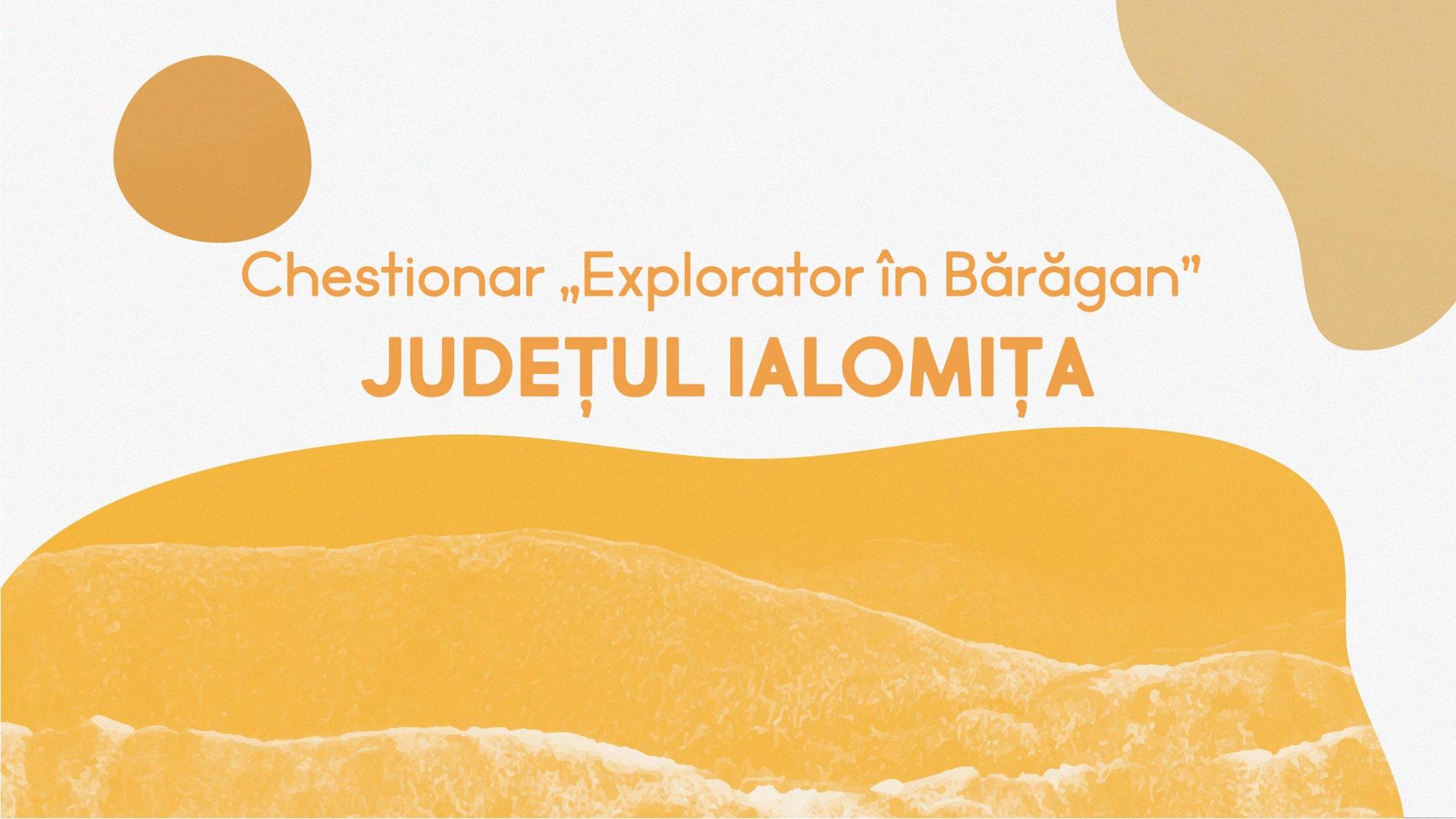 """Chestionar Itinerama – """"Explorator în Bărăgan"""" – județul Ialomița"""